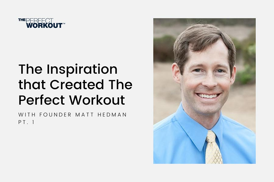The Inspiration that Created The Perfect Workout with Founder Matt Hedman Pt. 1