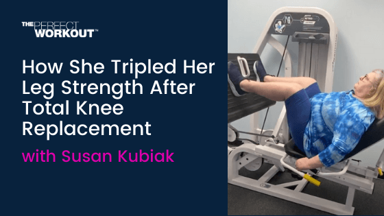 How Susan Tripled Her Leg Strength After Total Knee Replacement