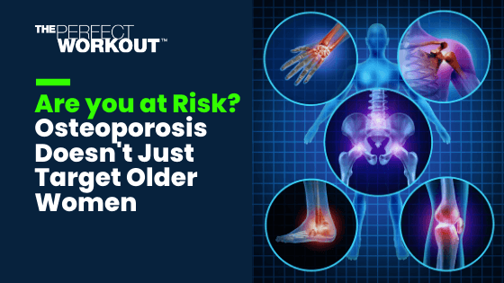 Are you at Risk? Osteoporosis Doesn't Just Target Older Women