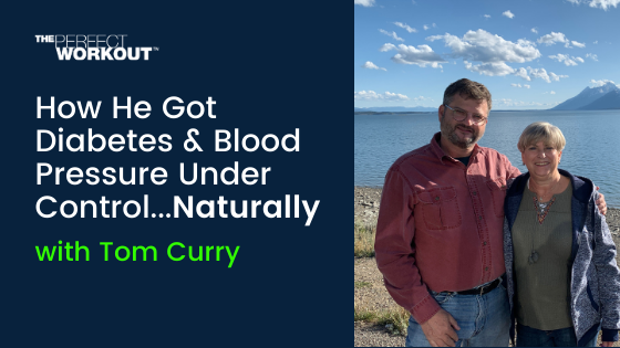 How Tom Got Diabetes & Blood Pressure Under Control, Naturally