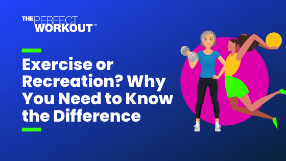 Exercise or Recreation? Why You Need to Know the Difference
