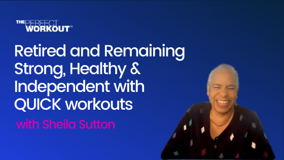 Retired and Remaining Strong, Healthy & Independent with QUICK workouts