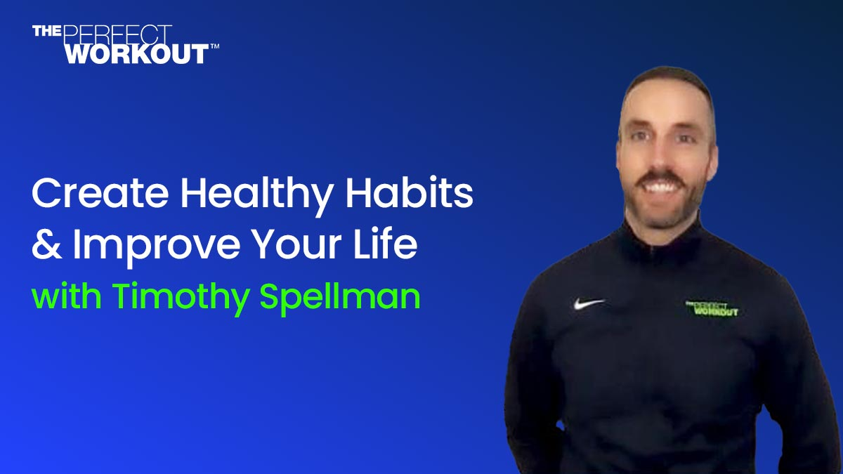 Create Healthy Habits & Improve Your Life with Timothy Spellman