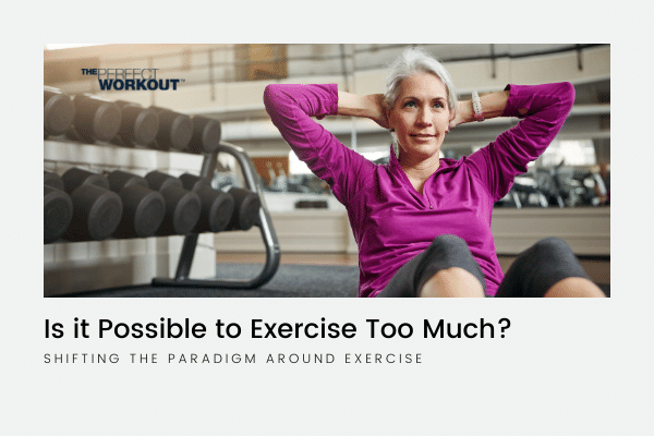Is it Possible to Exercise Too Much? Shifting the Paradigm Around Exercise