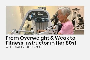 Sally Determan Fit at 80 from strength training